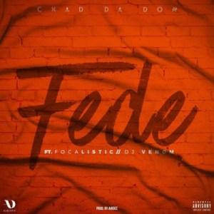 Chad Da Don - Fede Ft. Focalistic & DJ Venom